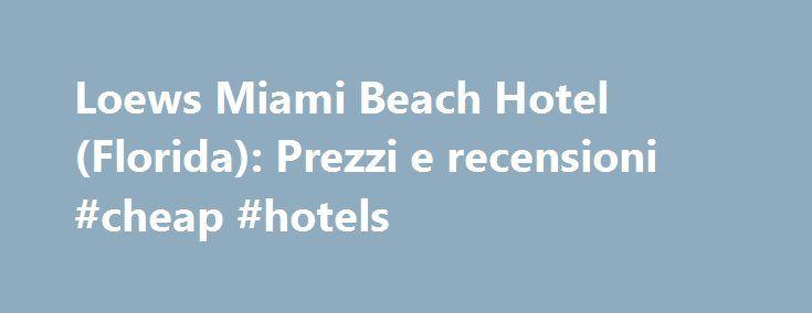 Loews Miami Beach Hotel (Florida): Prezzi e recensioni #cheap #hotels http://hotel.remmont.com/loews-miami-beach-hotel-florida-prezzi-e-recensioni-cheap-hotels/  #loews hotel # Loews Miami Beach Hotel, Florida Bar/Lounge Spiaggia Centro congressi con accesso a Internet Centro fitness con palestra/sala fitness Internet ad alta velocità gratuito (WiFi) Attività per bambini/famiglie Animali domestici ammessi Ristorante Servizio in camera Spa Suite Piscina Accesso disabili N. 15 hotel per viaggi…