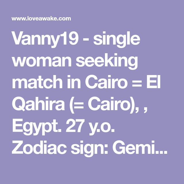 Vanny19 - single woman seeking match in Cairo = El Qahira (= Cairo), , Egypt. 27 y.o. Zodiac sign: Gemini.  | Nigerian scammer 419 | romance scams | dating profile with fake picture