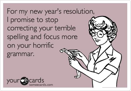 horrific grammarGrammar Nazi, Accepted, Years Resolutions, Grammar Police, 2012, So True, English Teachers, Totally Me, New Years