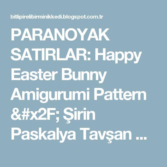 PARANOYAK SATIRLAR: Happy Easter Bunny Amigurumi Pattern / Şirin Paskalya Tavşan Ailesi Ücretsiz Türkçe Tarif
