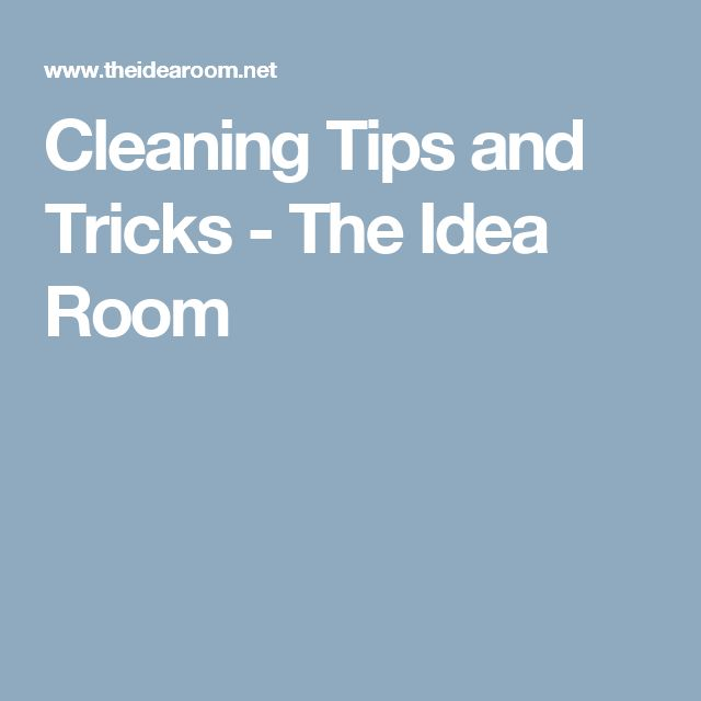 Cleaning Tips and Tricks - The Idea Room