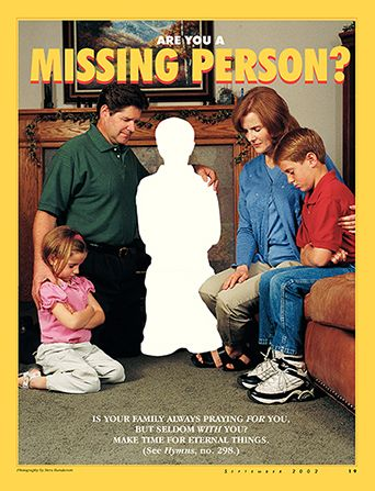 Are you a missing person? If you have spiritually gone MIA, your family is praying for you. Join them and find yourself.