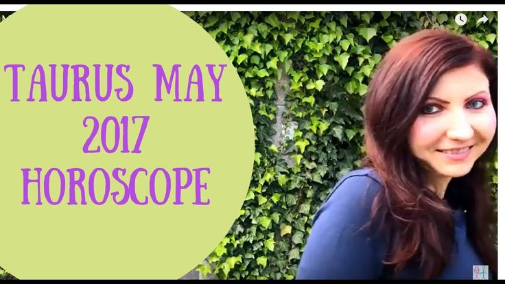Taurus May 2017 Horoscope