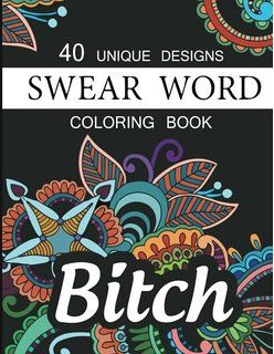40 Unique Designs Swear And Relax Coloring Book Release Your Anxiety Stress Sweary Beautiful FlowersMandalasPatterns By Mandala
