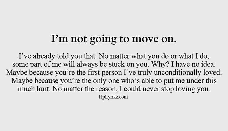 No one should hurt you that u dont wanna leave them. Thats crazy. My advice...run. run fast!!