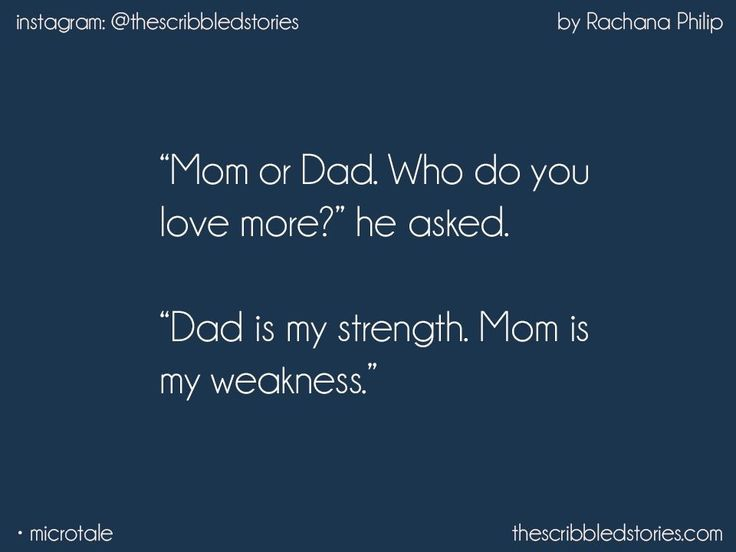 My dad is both my strength and weakness for me..
