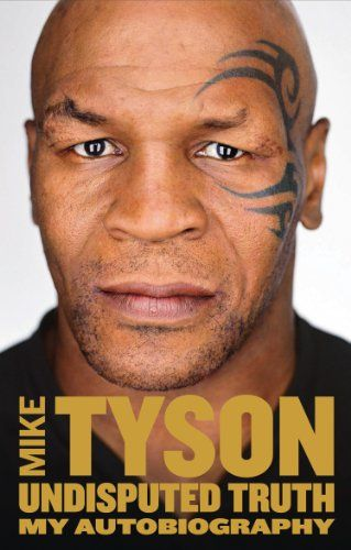 Undisputed Truth: My Autobiography: Amazon.co.uk: Mike Tyson: Books
