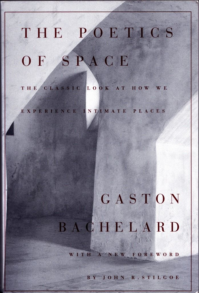 POETICS OF SPACE -Since its first publication in English in 1964, French philosopher Gaston Bachelard's Poetics of Space remains one of the most appealing and lyrical explorations of home. Bachelard takes us on a journey, from cellar to attic, to show how our perceptions of houses and other shelters shape our thoughts, memories, and dreams