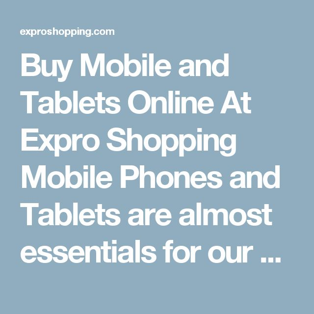Buy Mobile and Tablets Online At Expro Shopping  Mobile Phones and Tablets are almost essentials for our daily life today. Expro Shopping brings to you a diverse collection of Mobile Phones, Smart Phones and Tablets from all big brands, growing brands and upcoming companies like Sony, Samsung, Micromax, Opo, Lava, Vivo, Microsoft etc.    Shop Online for Mobile, Smart Phones, Tablets and Accessories  You will come across Mobile Phones, Smart Phones, Tablets, best quality mobile, big brands…