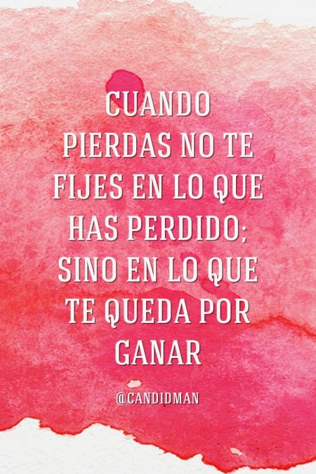 """""""Cuando #Pierdas no te fijes en lo que has perdido; sino en lo que te queda por #Ganar"""". #Citas #Frases @candidman"""