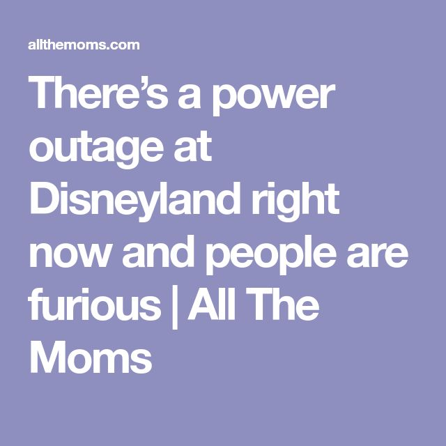 There's a power outage at Disneyland right now and people are furious   All The Moms
