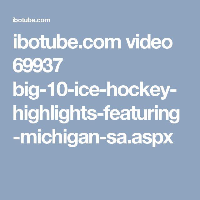 ibotube.com video 69937 big-10-ice-hockey-highlights-featuring-michigan-sa.aspx