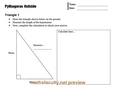 Preview of Pythagoras OutsideTake your class outside, find a nice flat area of concrete, and get them drawing some big triangles. Students then check the length of the third side by measurement and calculation.  The very brief lesson plan:  Take pen, book, calculator. Find a partner to work with. Show the group what we're going to do: draw a triangle (30cm, 40cm) measure the hypotenuse do the calculation Students do two triangles on their own (see worksheet): draw measure calculate