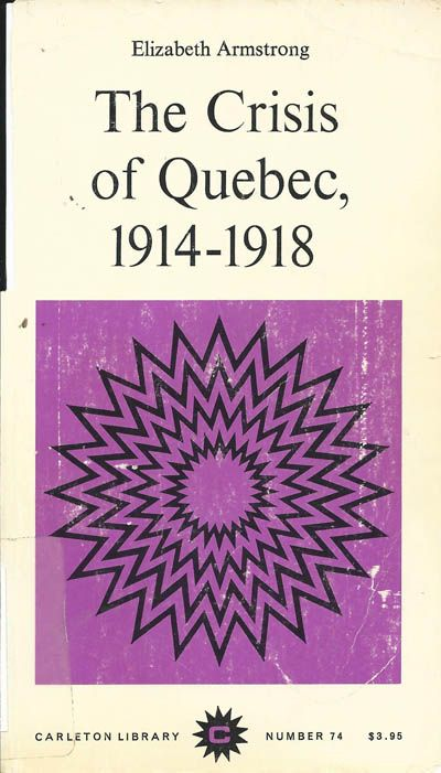 The Crisis of Quebec, 1914-1918 - Elizabeth Armstrong - Ground Floor - 971.403 A735C 1974