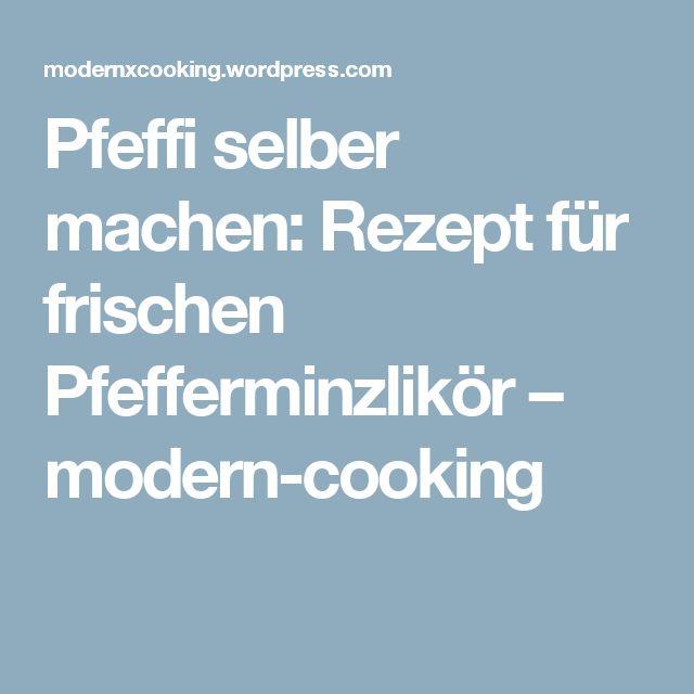 Pfeffi selber machen: Rezept für frischen Pfefferminzlikör – modern-cooking