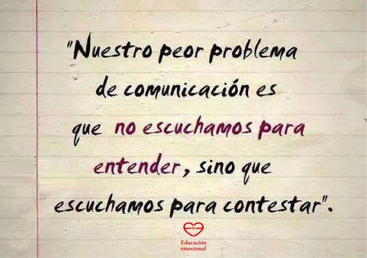 """""""Nuestro peor problema de comunicación es que no escuchamos para entender, sino que escuchamos para contestar"""".#frases"""