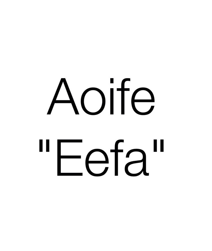 """Aoife is an Irish girl's name - pronounced """"Eefa"""". Similar to the American """"Eva"""". Derived from the Gaelic Aoibh, which means """"beauty"""" or """"radiance""""."""