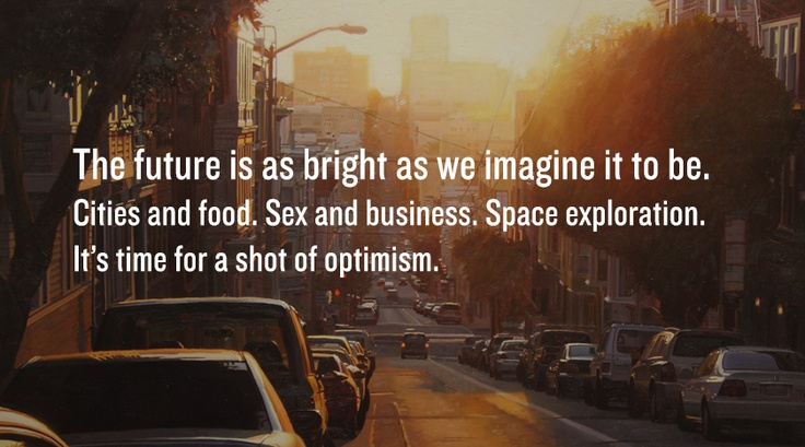 The future is as bright as we imagine it to be.