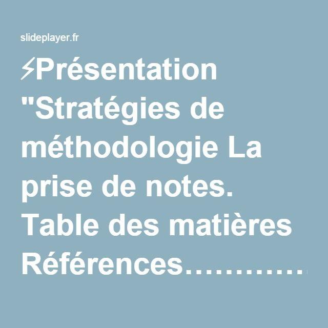 """⚡Présentation """"Stratégies de méthodologie La prise de notes. Table des matières Références………………………………….............................................................................................................3."""""""