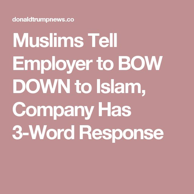 Muslims Tell Employer to BOW DOWN to Islam, Company Has 3-Word Response