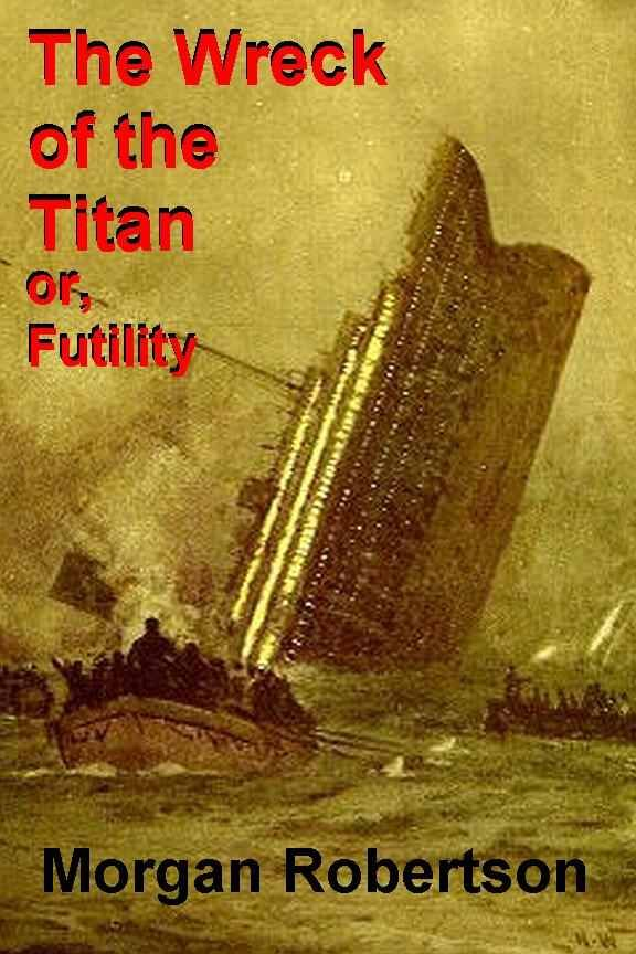 In Morgan Robertson Wrote A Book About Ship Called Titan That Crashed Into An Iceberg And Sank