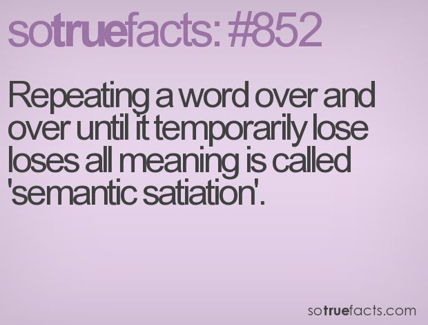 I once did that with my friend's name; I texted her name so many times I didn't know if I was spelling it right!