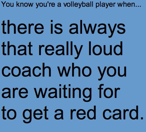 You know you're a volleyball player when... We actually had to give a coach a red card when we were reffing!!