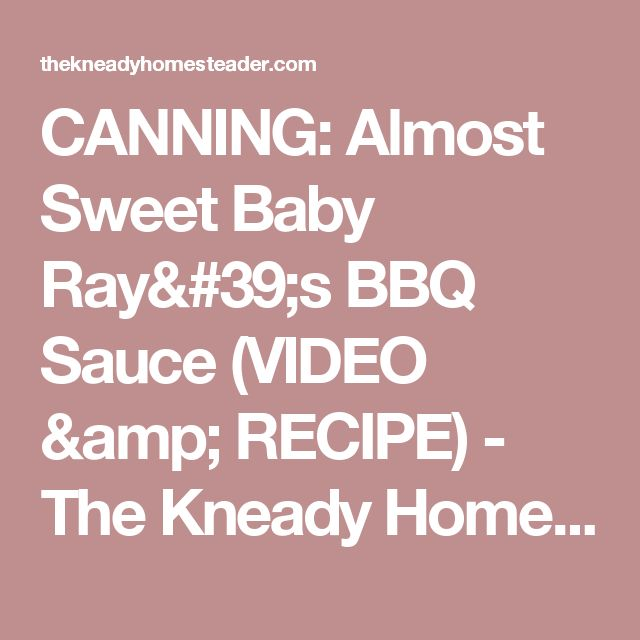 CANNING: Almost Sweet Baby Ray's BBQ Sauce (VIDEO & RECIPE) - The Kneady Homesteader