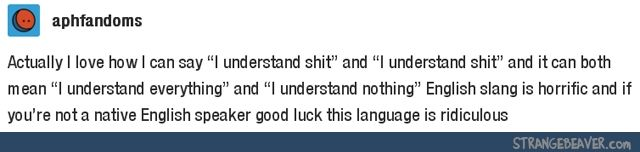 English (for the most part) is the only language I really know and I still can't speak it for dear life