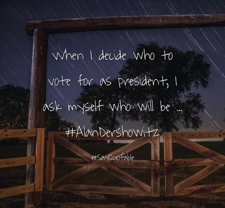Quotes about When I decide who to vote for as president, I ask myself who will be ... #AlanDershowitz   with images background, share as cover photos, profile pictures on WhatsApp, Facebook and Instagram or HD wallpaper - Best quotes