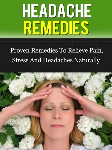 Headache Remedies: Proven Remedies To Relieve Pain, Stress, And Headaches Naturally (Headache Migraine, Headache Relief) by Diana Stone, http://www.amazon.com/dp/B00E5O0OJY/ref=cm_sw_r_pi_dp_jdZasb0SKB9S9
