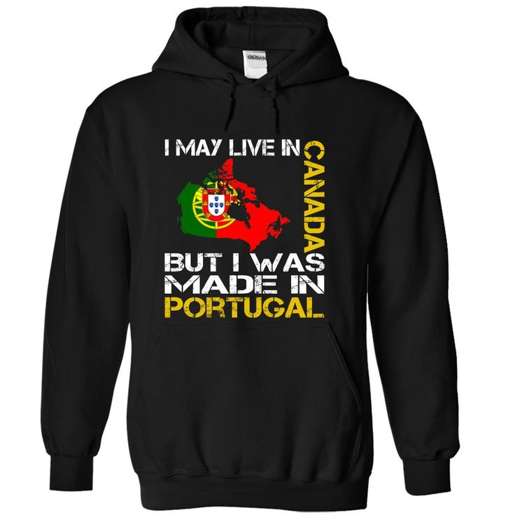 I May Live in Canada But I Was Made in Portugal T-Shirts, Hoodies, Sweaters