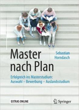 Master Nach Plan: Erfolgreich Ins Masterstudium: Auswahl  Bewerbung  Auslandsstudium free ebook