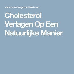 Cholesterol Verlagen Op Een Natuurlijke Manier
