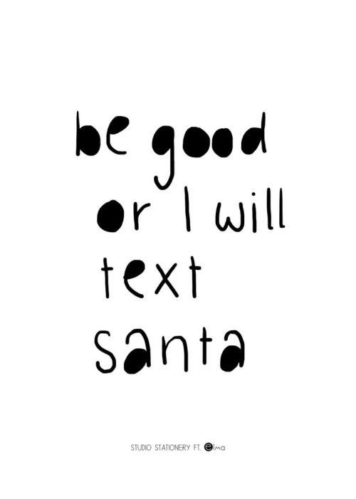 Be good or I will text santa! Via http://feelingandloving.tumblr.com/