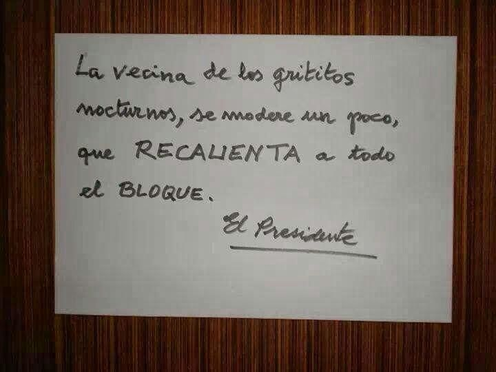 Digno de #dramaenelportal RT @salonshi: Mensaje real en una comunidad de propietarios!!!! #grititos #noche #enlacama
