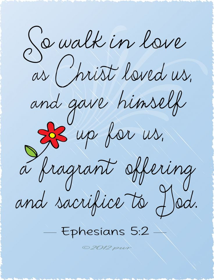 "Ephesians 5:2 ""So walk in love as Christ loved us, and gave himself up for us, a fragrant offering to sacrifice to God.""   #scripture"