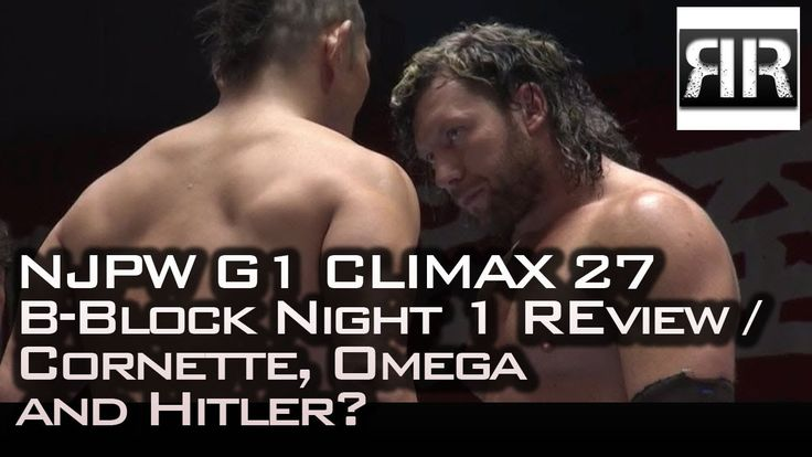 NJPW G1 Climax 27 B Block Night One Review / Cornette, Omega, and Hitler?