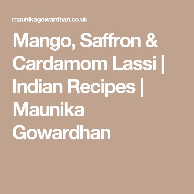 Mango, Saffron & Cardamom Lassi   Indian Recipes   Maunika Gowardhan