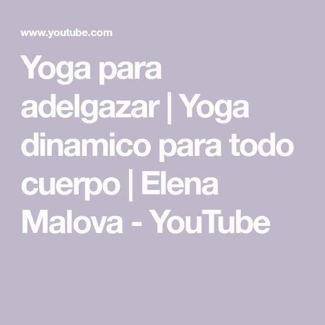 Yoga para adelgazar   Yoga dinamico para todo cuerpo   Elena Malova - YouTube