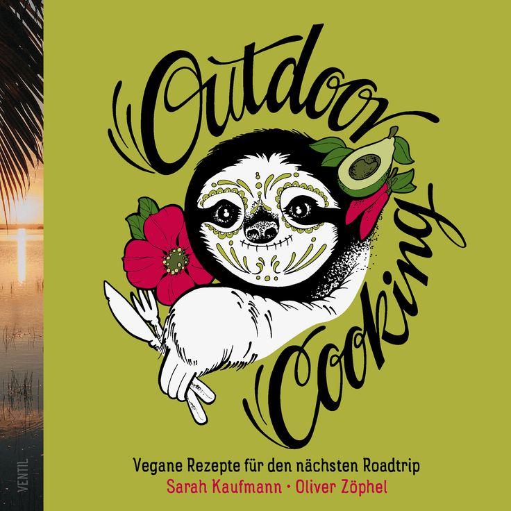 Outdoor Cooking: Vegane Rezepte für den nächsten Roadtrip von Sarah Kaufmann und Oliver Zöphel, Ventil Verlag 2017, ISBN-13: 978-3955750749