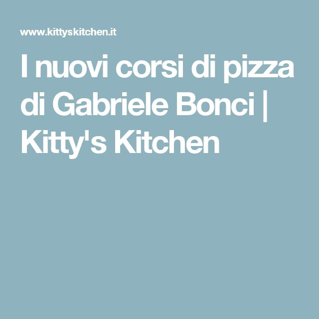I nuovi corsi di pizza di Gabriele Bonci | Kitty's Kitchen