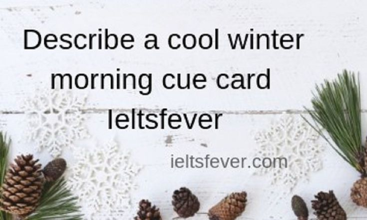 Describe A Cool Winter Morning Cue Card Ieltsfever With Images