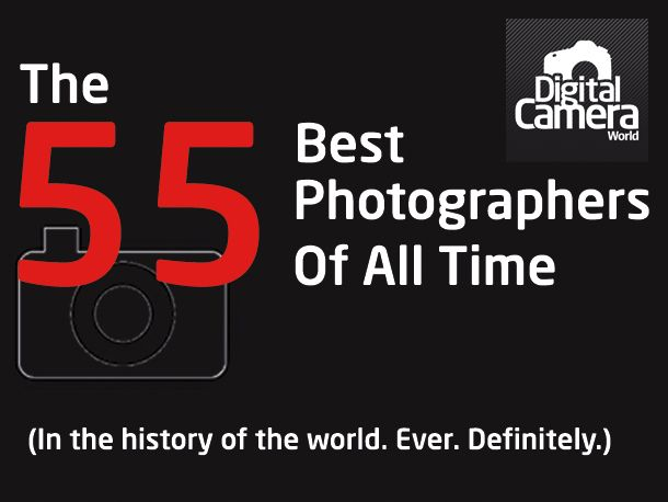 The 55 Best Photographers of All Time: from famous photographers to the relatively obscure, these are the ones who inspire us most