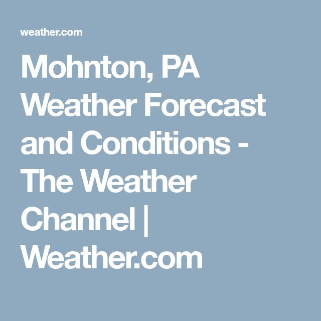 Mohnton, PA Weather Forecast and Conditions - The Weather Channel | Weather.com