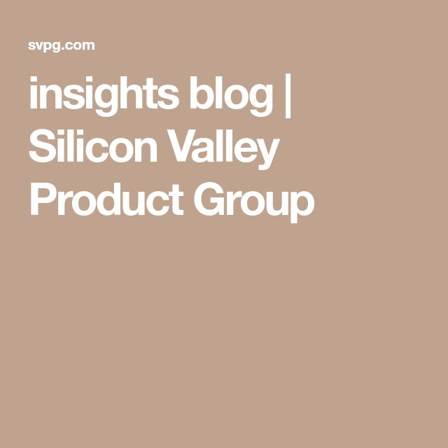 insights blog | Silicon Valley Product Group
