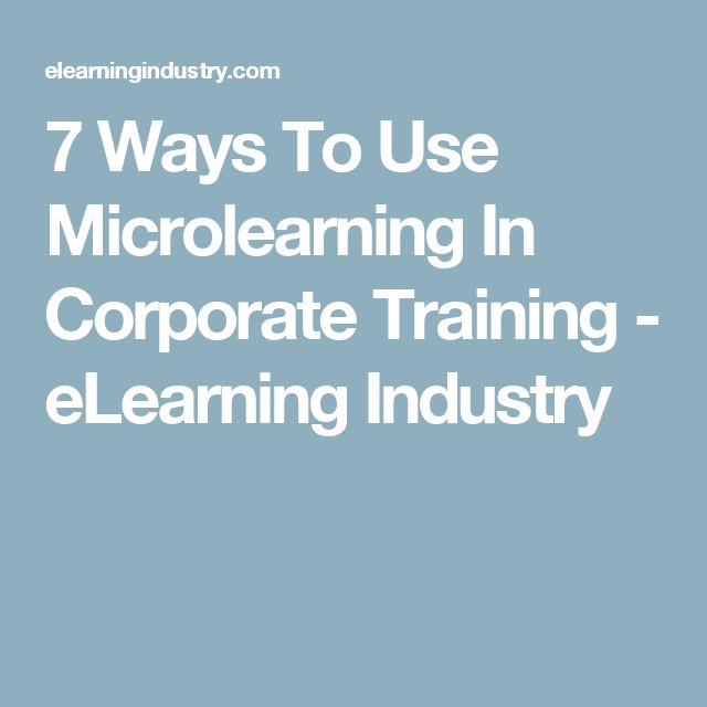 7 Ways To Use Microlearning In Corporate Training - eLearning Industry