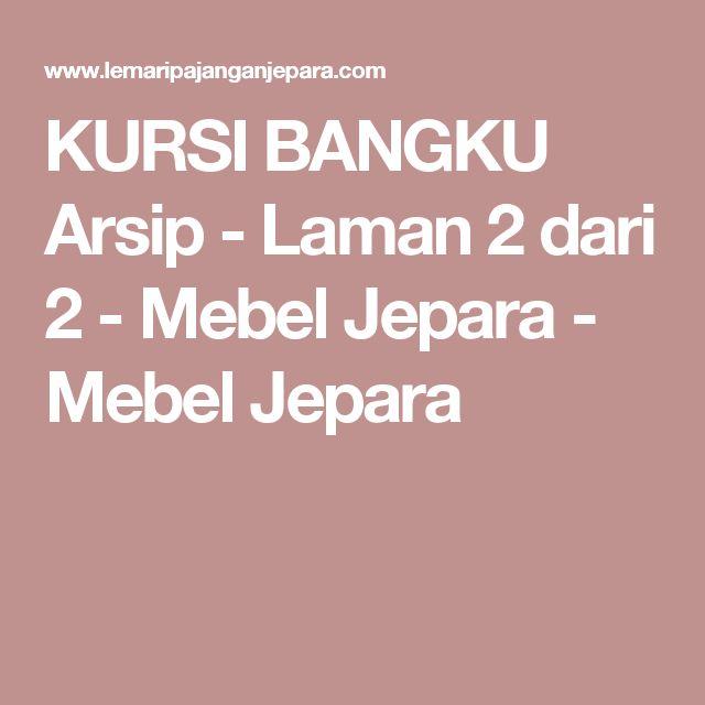 KURSI BANGKU Arsip - Laman 2 dari 2 - Mebel Jepara - Mebel Jepara