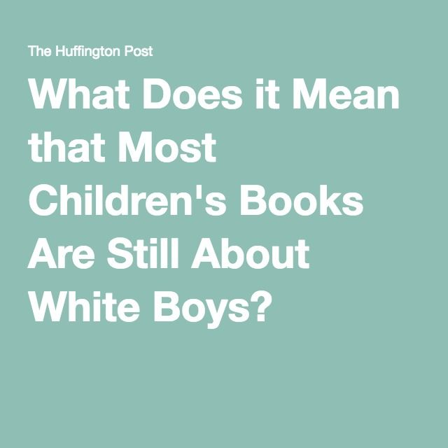 What Does it Mean that Most Children's Books Are Still About White Boys?
