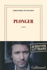 PRIX DE L'ACADÉMIE FRANCAISE : Plonger - Christophe ONO-DIT-BIOT (Gallimard)
